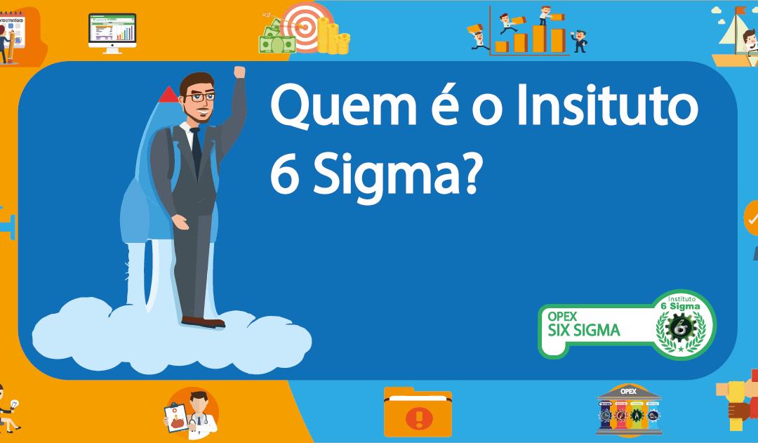 Quem é o Instituto 6 Sigma?
